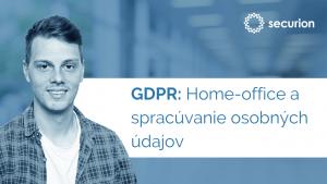 GDPR videoškolenia: 9. Home-office a spracúvanie osobných údajov