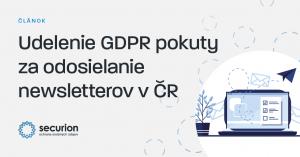 Udelenie GDPR pokuty za odosielanie newsletterov v ČR